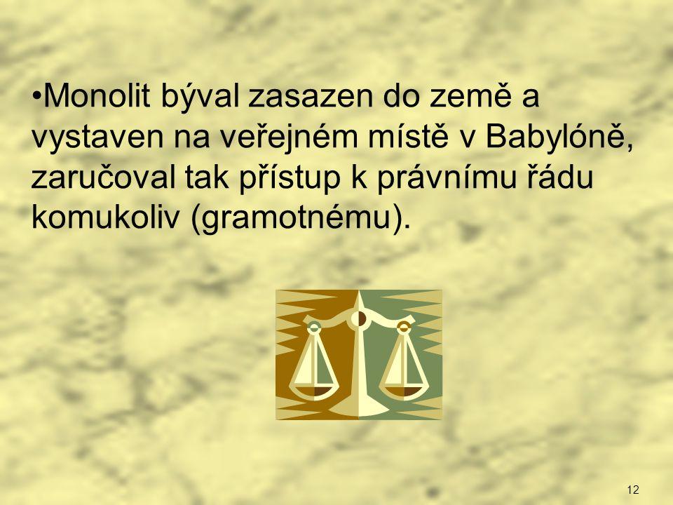 Monolit býval zasazen do země a vystaven na veřejném místě v Babylóně, zaručoval tak přístup k právnímu řádu komukoliv (gramotnému).