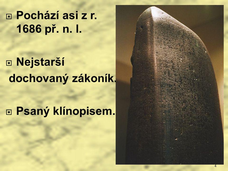 Pochází asi z r. 1686 př. n. l. Nejstarší dochovaný zákoník.