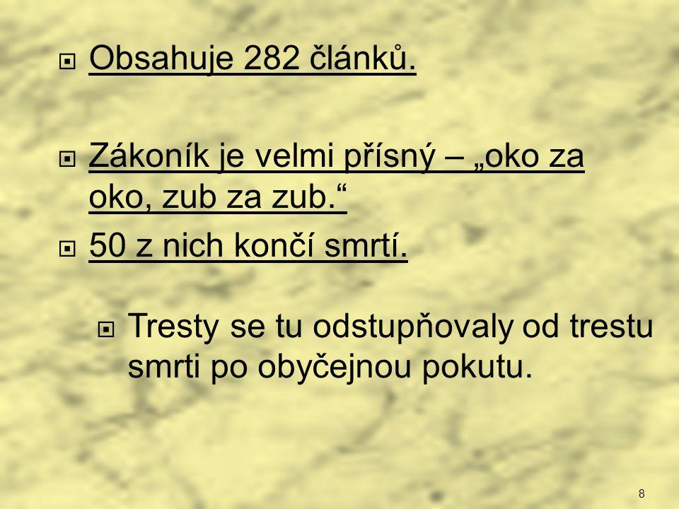 """Obsahuje 282 článků. Zákoník je velmi přísný – """"oko za oko, zub za zub. 50 z nich končí smrtí."""