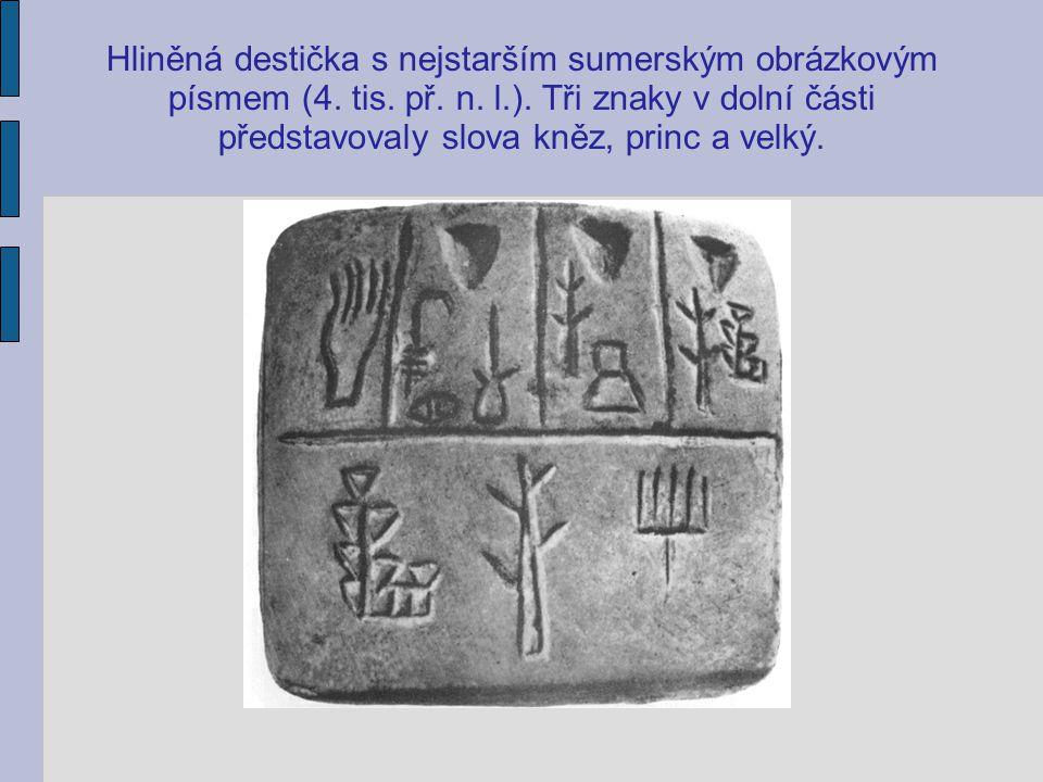 Hliněná destička s nejstarším sumerským obrázkovým písmem (4. tis. př