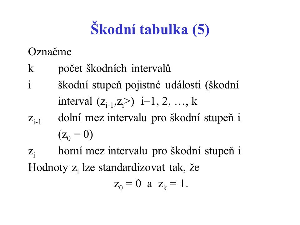 Škodní tabulka (5) Označme k počet škodních intervalů