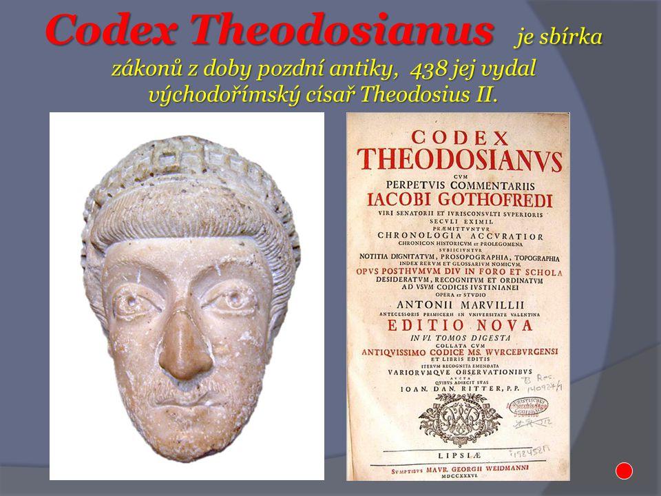Codex Theodosianus je sbírka zákonů z doby pozdní antiky, 438 jej vydal východořímský císař Theodosius II.