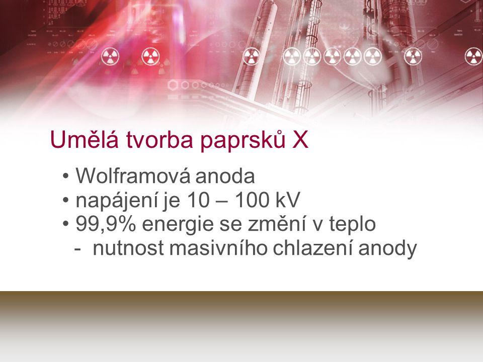 Umělá tvorba paprsků X Wolframová anoda napájení je 10 – 100 kV