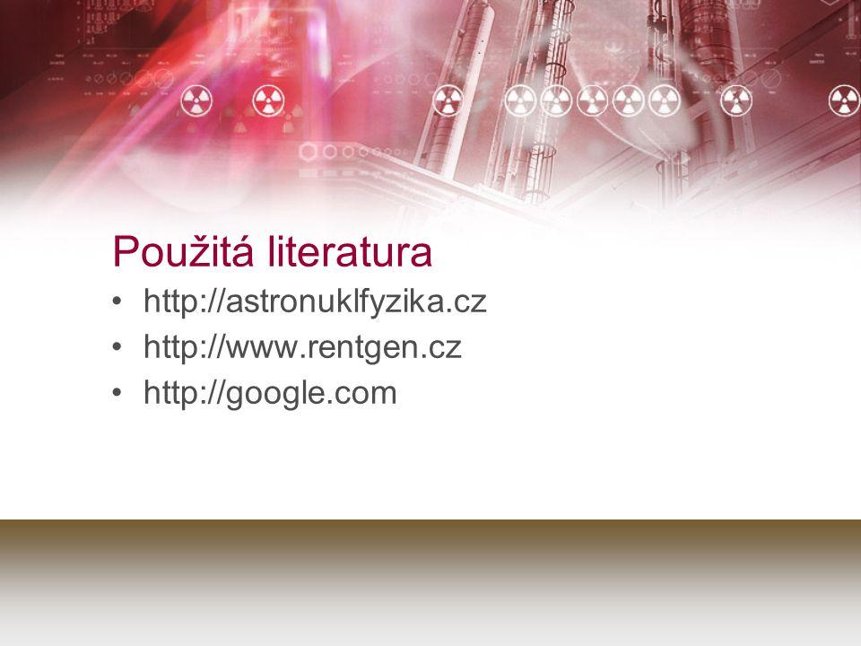 Použitá literatura http://astronuklfyzika.cz http://www.rentgen.cz