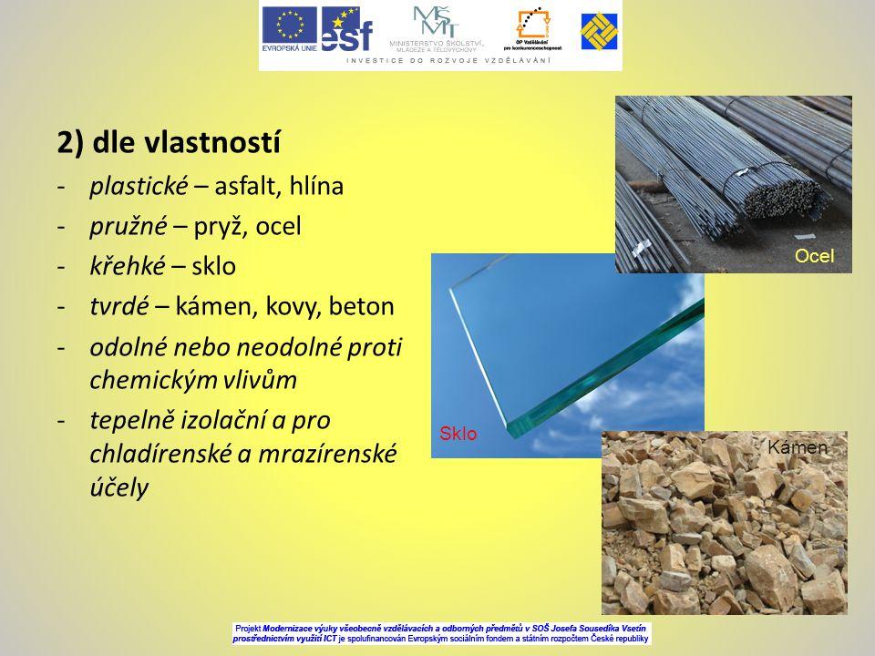 2) dle vlastností plastické – asfalt, hlína pružné – pryž, ocel