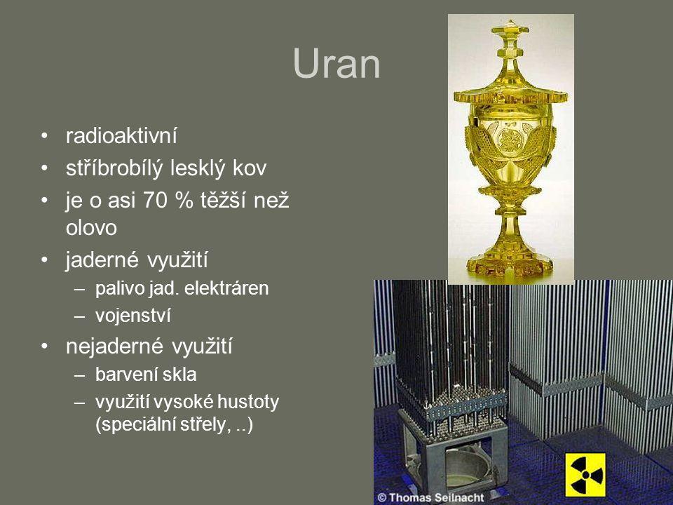 Uran radioaktivní stříbrobílý lesklý kov je o asi 70 % těžší než olovo