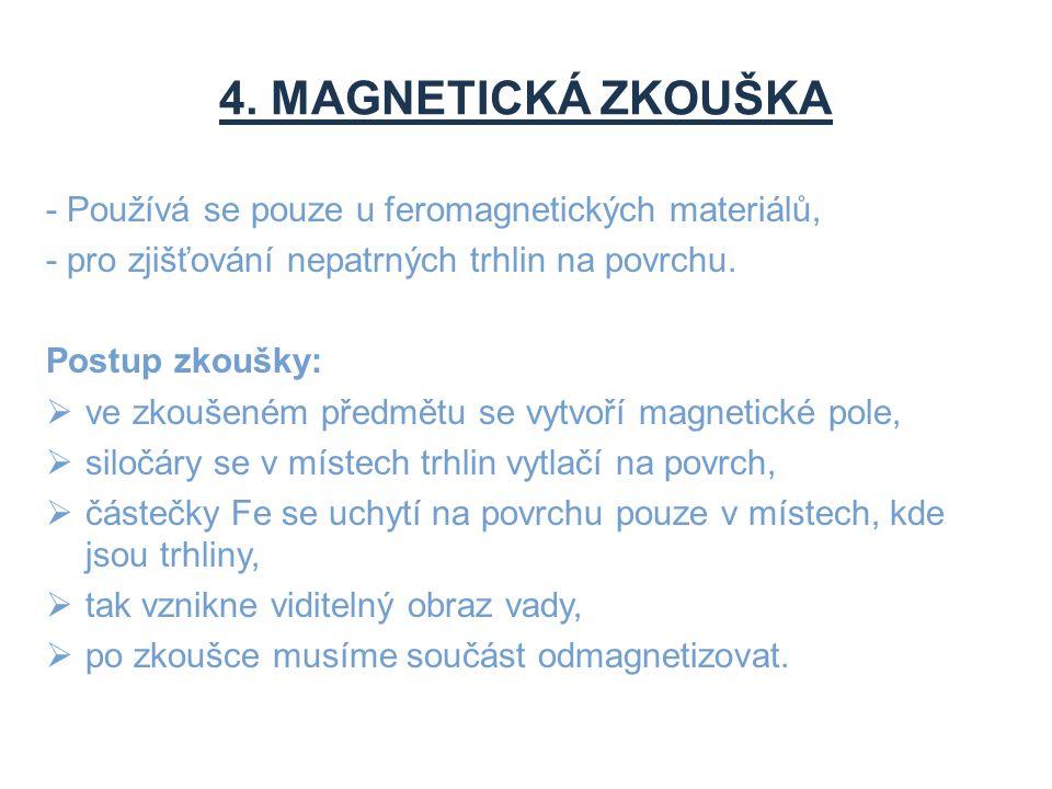 4. MAGNETICKÁ ZKOUŠKA - Používá se pouze u feromagnetických materiálů,