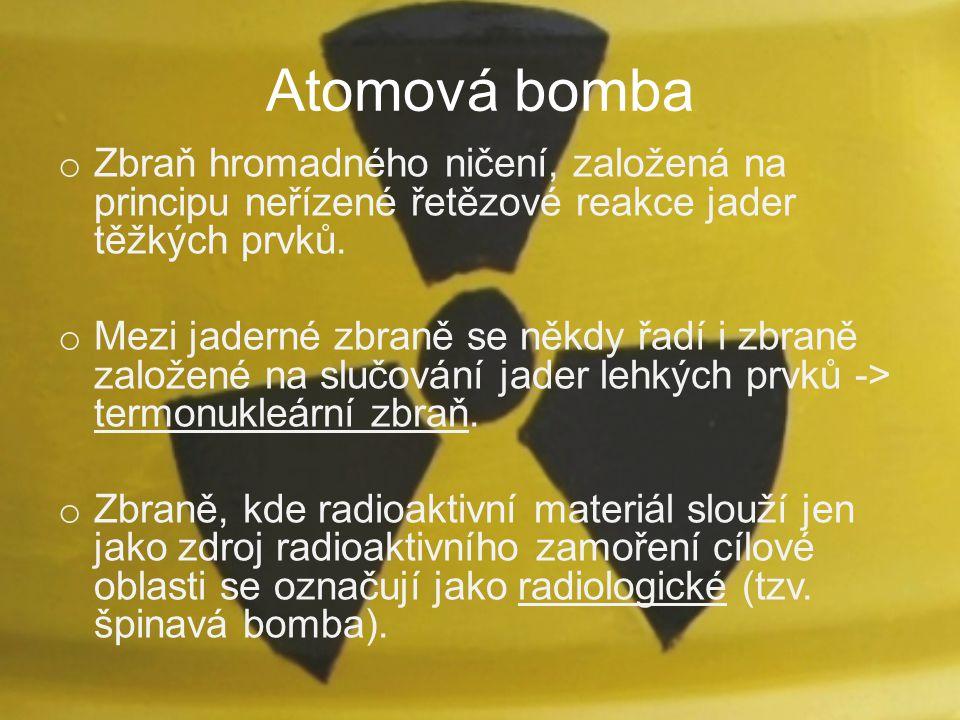 Atomová bomba Zbraň hromadného ničení, založená na principu neřízené řetězové reakce jader těžkých prvků.