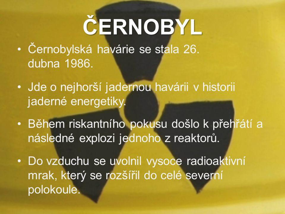 ČERNOBYL Černobylská havárie se stala 26. dubna 1986.