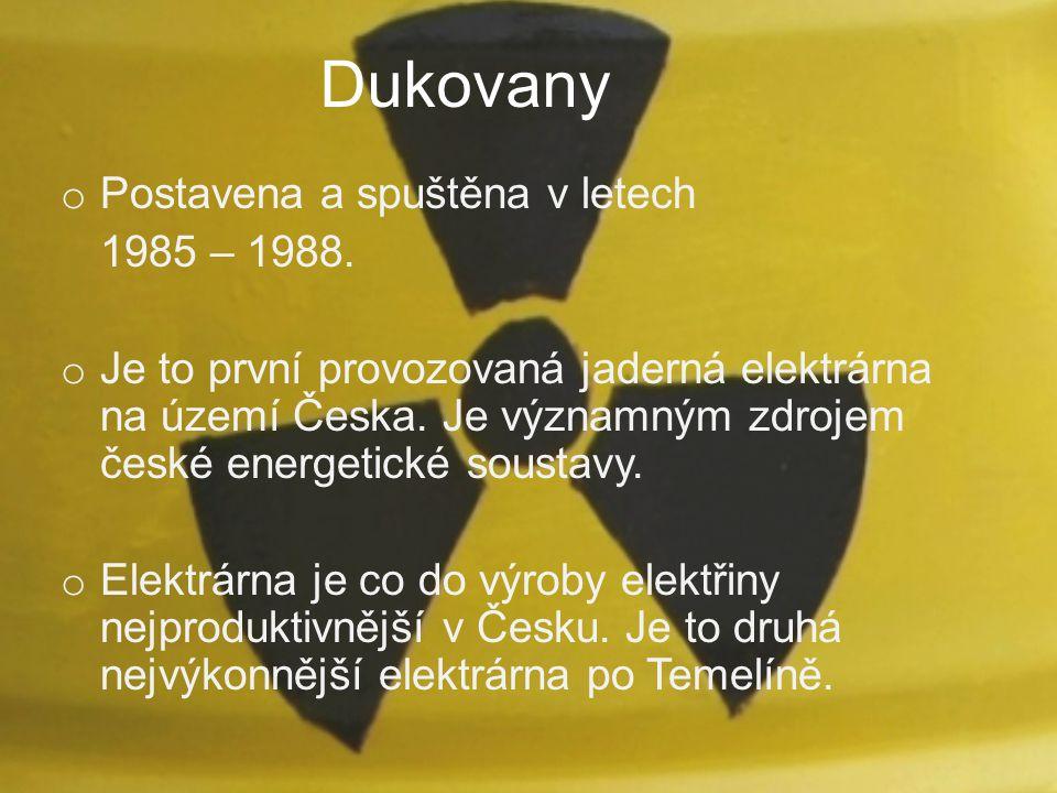 Dukovany Postavena a spuštěna v letech 1985 – 1988.