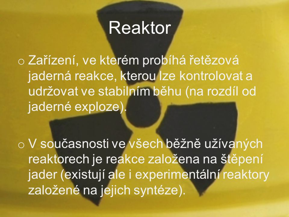 Reaktor Zařízení, ve kterém probíhá řetězová jaderná reakce, kterou lze kontrolovat a udržovat ve stabilním běhu (na rozdíl od jaderné exploze).