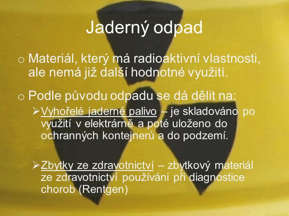 Jaderný odpad Materiál, který má radioaktivní vlastnosti, ale nemá již další hodnotné využití. Podle původu odpadu se dá dělit na: