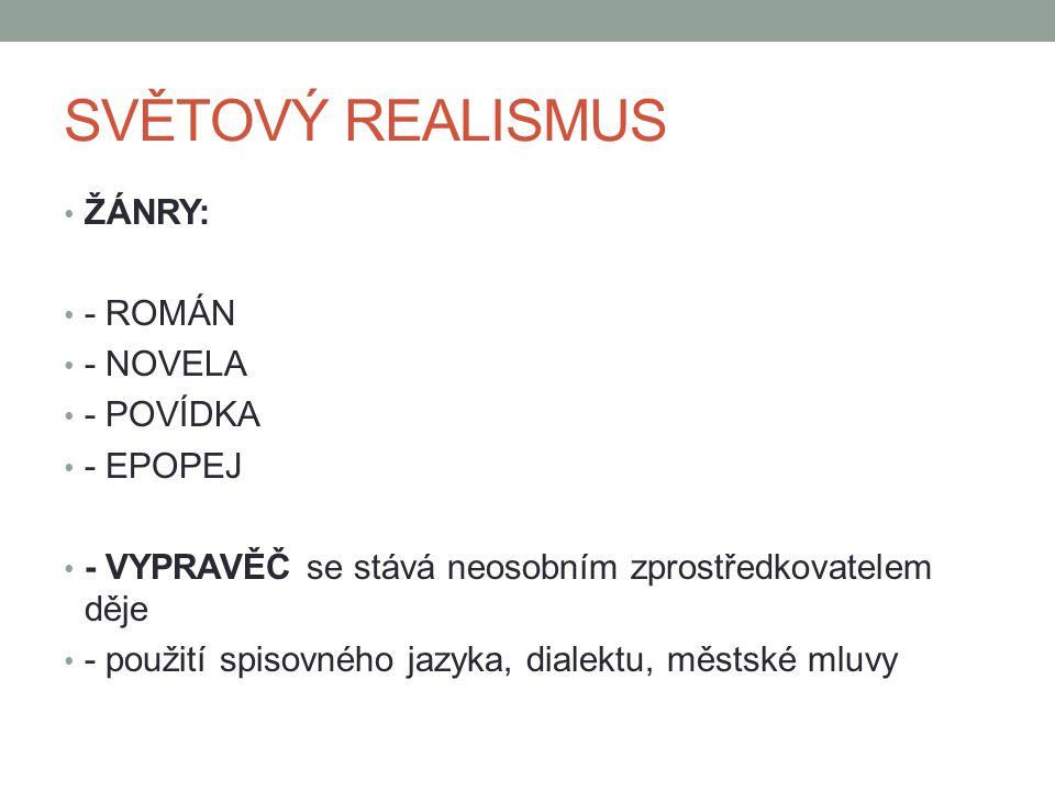 SVĚTOVÝ REALISMUS ŽÁNRY: - ROMÁN - NOVELA - POVÍDKA - EPOPEJ