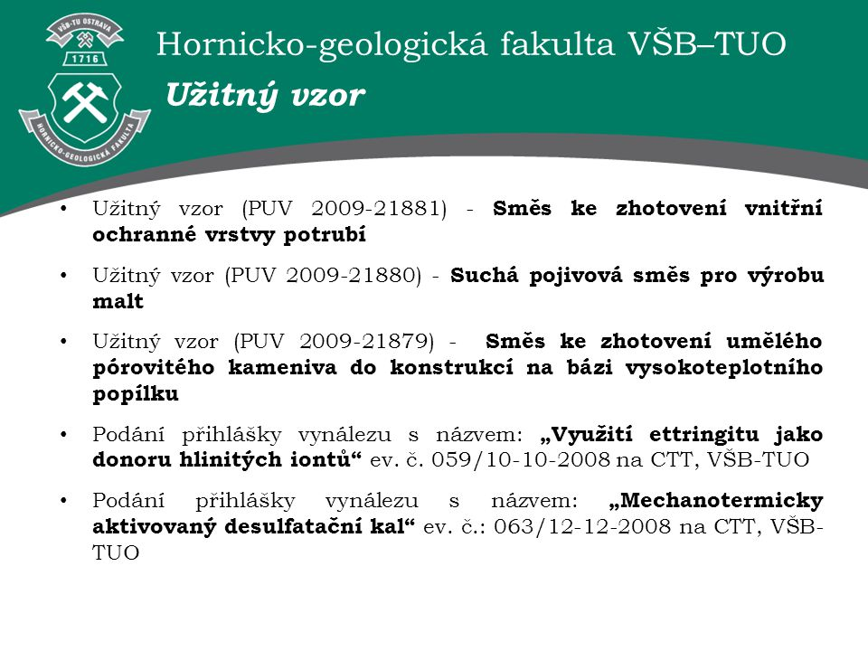 Užitný vzor Užitný vzor (PUV 2009-21881) - Směs ke zhotovení vnitřní ochranné vrstvy potrubí.