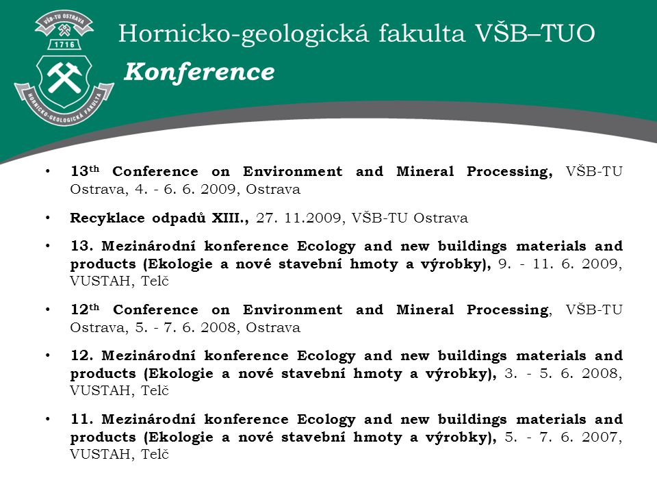 Konference 13th Conference on Environment and Mineral Processing, VŠB-TU Ostrava, 4. - 6. 6. 2009, Ostrava.