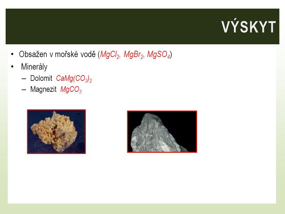 VÝSKYT Obsažen v mořské vodě (MgCl2, MgBr2, MgSO4) Minerály