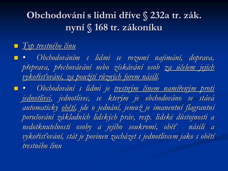 Obchodování s lidmi dříve § 232a tr. zák. nyní § 168 tr. zákoníku