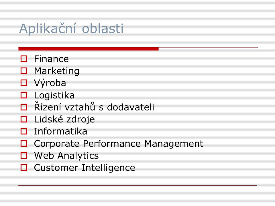 Aplikační oblasti Finance Marketing Výroba Logistika