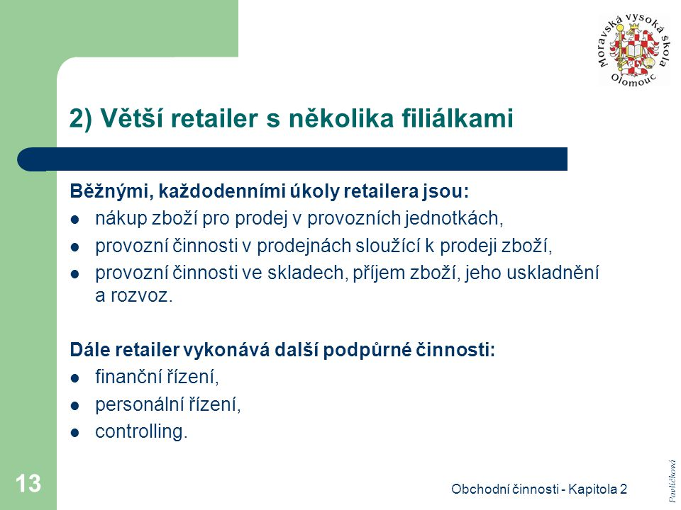 2) Větší retailer s několika filiálkami