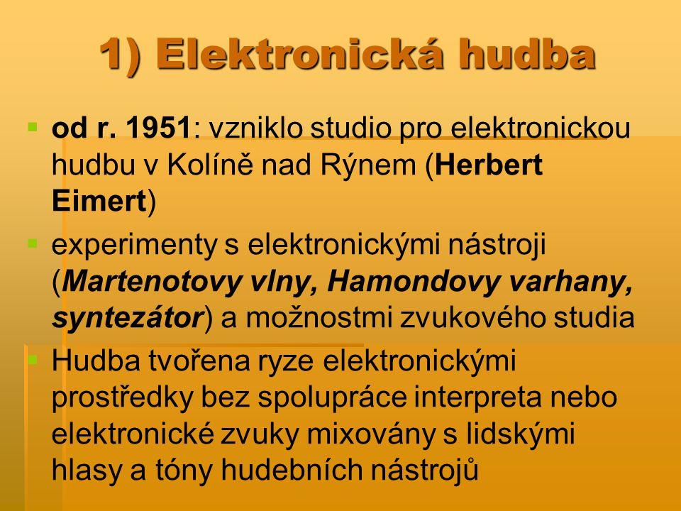 1) Elektronická hudba od r. 1951: vzniklo studio pro elektronickou hudbu v Kolíně nad Rýnem (Herbert Eimert)