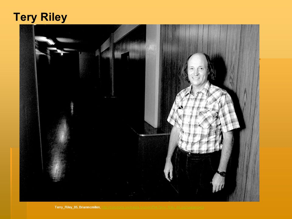 Tery Riley Terry_Riley_85, Brianmcmillen, http://commons.wikimedia.org/wiki/File:Terry_Riley_85.jpg?uselang=cs.