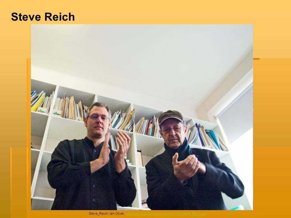 Steve Reich Steve_Reich, Ian Oliver, http://commons.wikimedia.org/wiki/File:Steve_Reich.jpg