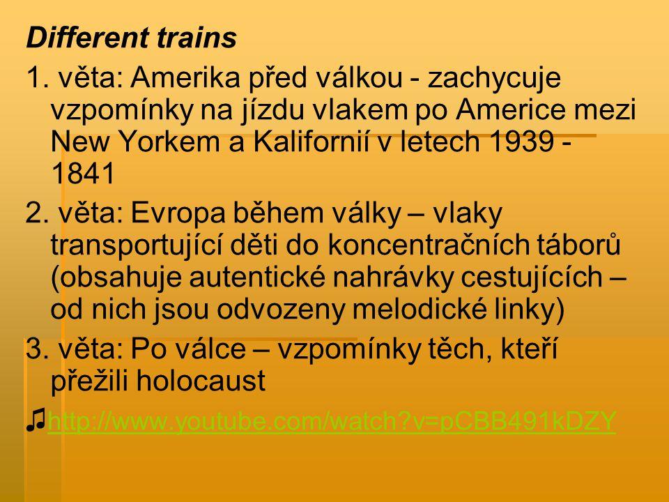 Different trains 1. věta: Amerika před válkou - zachycuje vzpomínky na jízdu vlakem po Americe mezi New Yorkem a Kalifornií v letech 1939 - 1841.