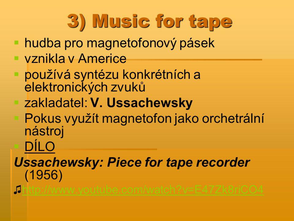 3) Music for tape hudba pro magnetofonový pásek vznikla v Americe