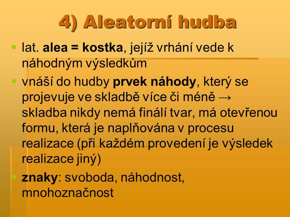 4) Aleatorní hudba lat. alea = kostka, jejíž vrhání vede k náhodným výsledkům.