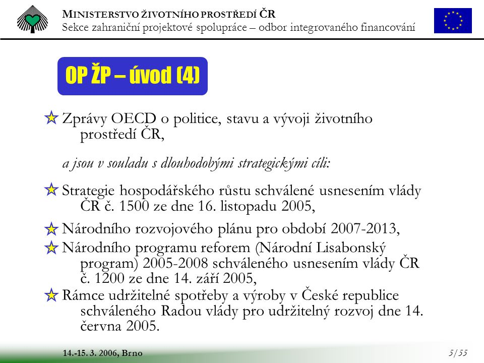 OP ŽP – úvod (4) Zprávy OECD o politice, stavu a vývoji životního prostředí ČR, a jsou v souladu s dlouhodobými strategickými cíli: