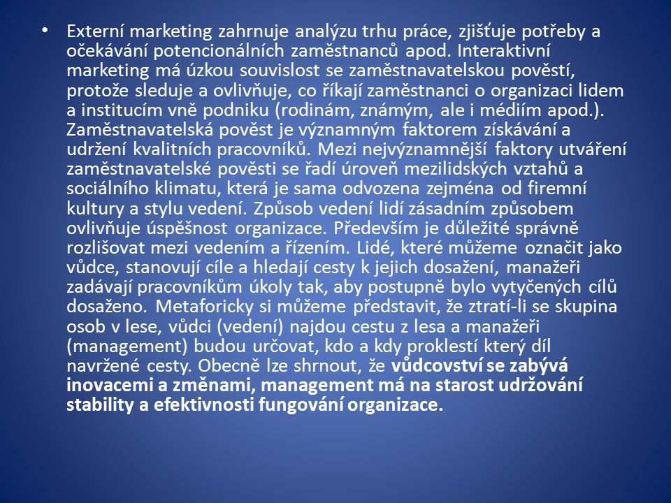 Externí marketing zahrnuje analýzu trhu práce, zjišťuje potřeby a očekávání potencionálních zaměstnanců apod.