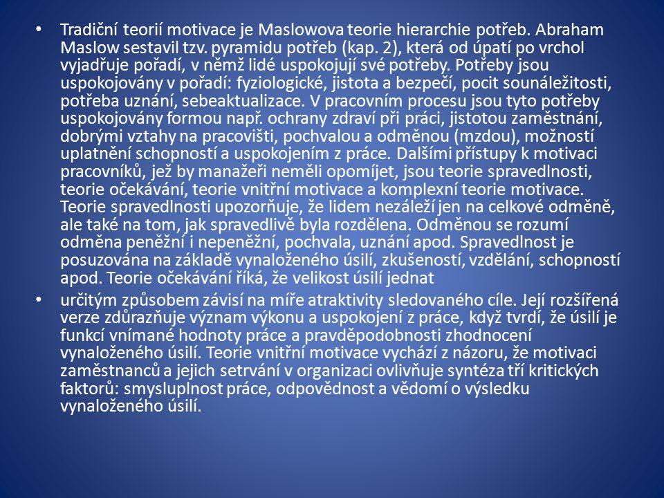 Tradiční teorií motivace je Maslowova teorie hierarchie potřeb