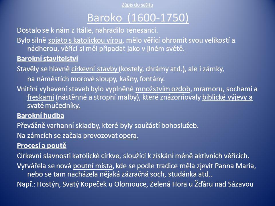 Baroko (1600-1750) Dostalo se k nám z Itálie, nahradilo renesanci.