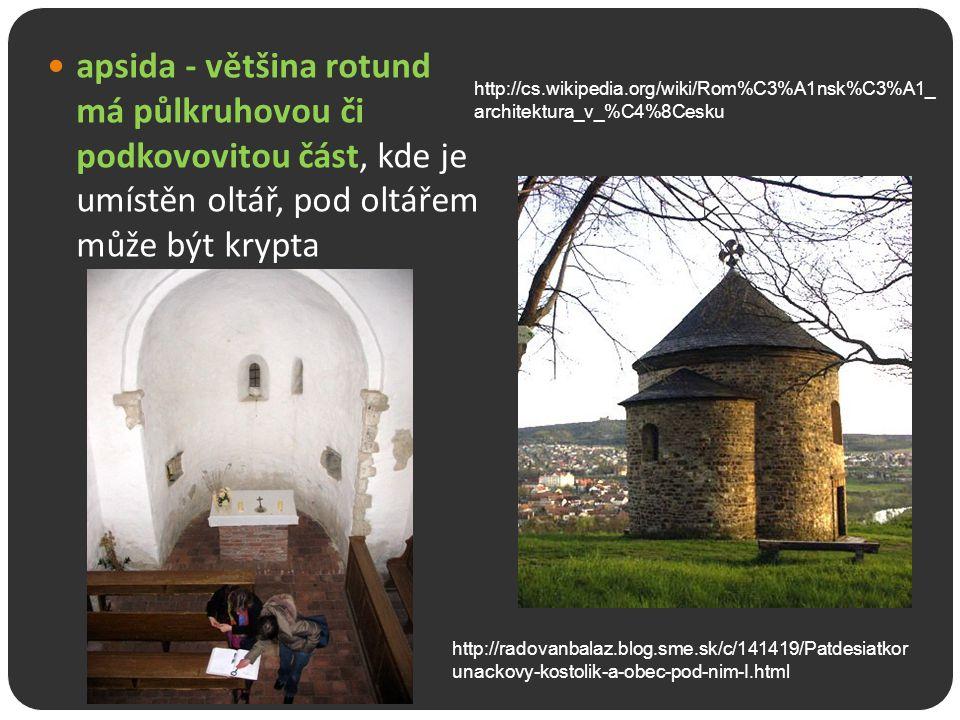 apsida - většina rotund má půlkruhovou či podkovovitou část, kde je umístěn oltář, pod oltářem může být krypta
