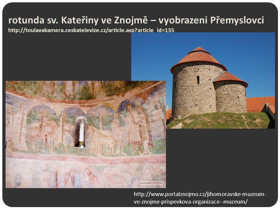 rotunda sv. Kateřiny ve Znojmě – vyobrazeni Přemyslovci http://toulavakamera.ceskatelevize.cz/article.asp article_id=135