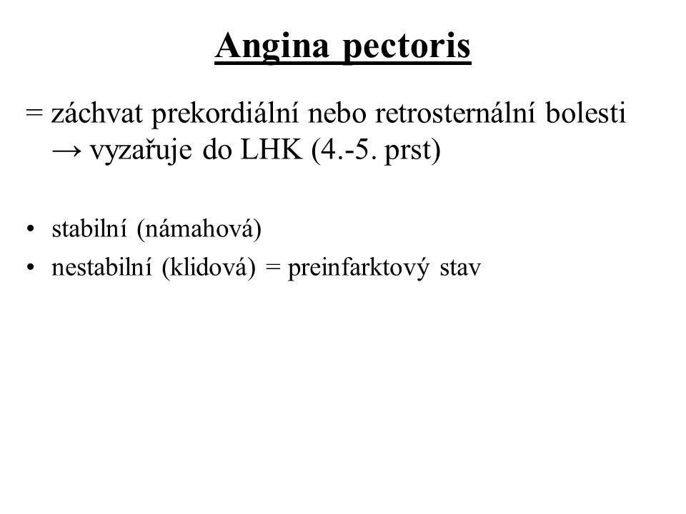 Angina pectoris = záchvat prekordiální nebo retrosternální bolesti → vyzařuje do LHK (4.-5. prst) stabilní (námahová)