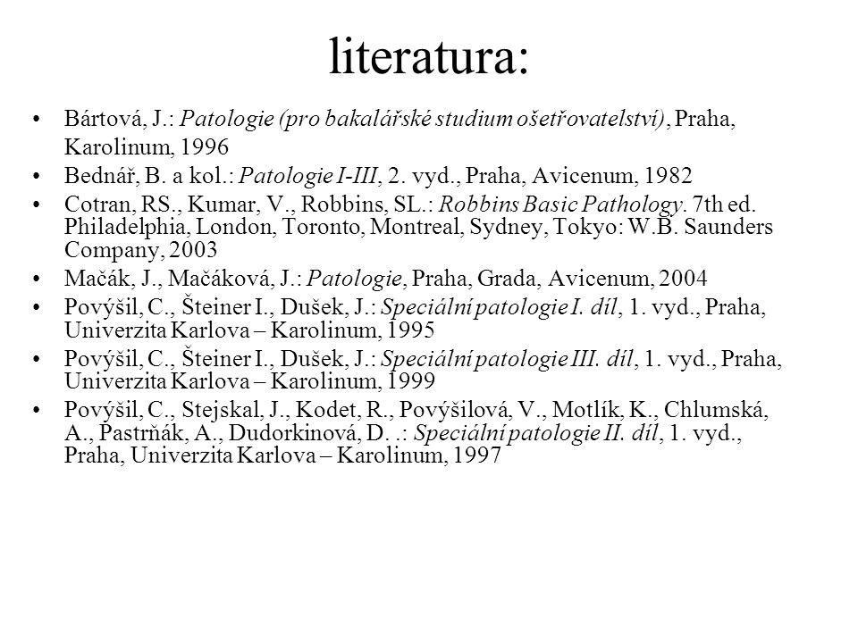literatura: Bártová, J.: Patologie (pro bakalářské studium ošetřovatelství), Praha, Karolinum, 1996.