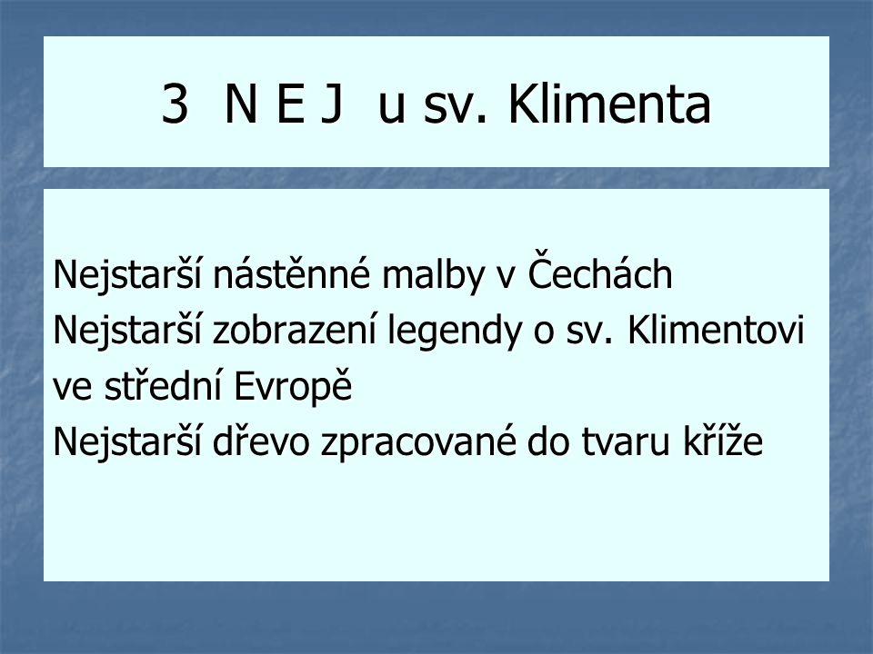 3 N E J u sv. Klimenta Nejstarší nástěnné malby v Čechách