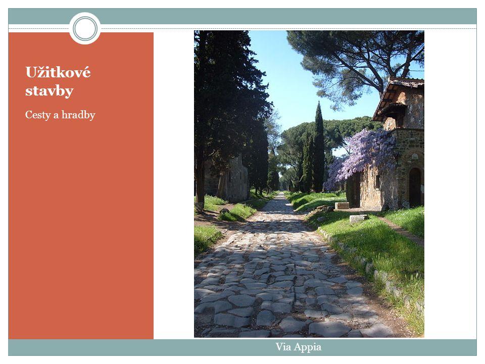 Užitkové stavby Cesty a hradby Via Appia