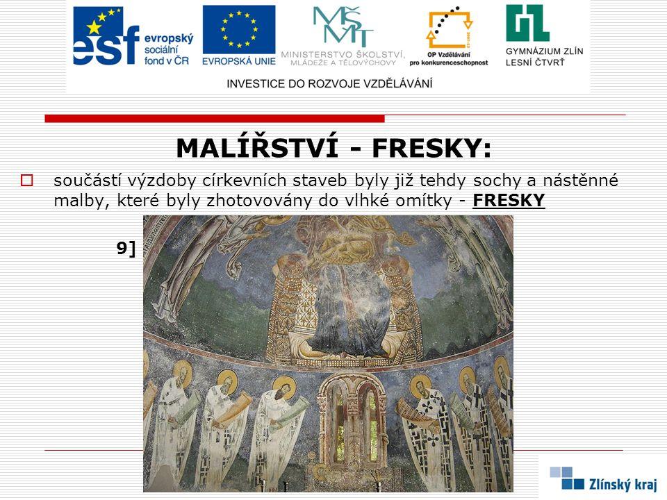 MALÍŘSTVÍ - FRESKY: součástí výzdoby církevních staveb byly již tehdy sochy a nástěnné malby, které byly zhotovovány do vlhké omítky - FRESKY.