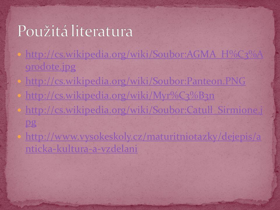 Použitá literatura http://cs.wikipedia.org/wiki/Soubor:AGMA_H%C3%A 9rodote.jpg. http://cs.wikipedia.org/wiki/Soubor:Panteon.PNG.