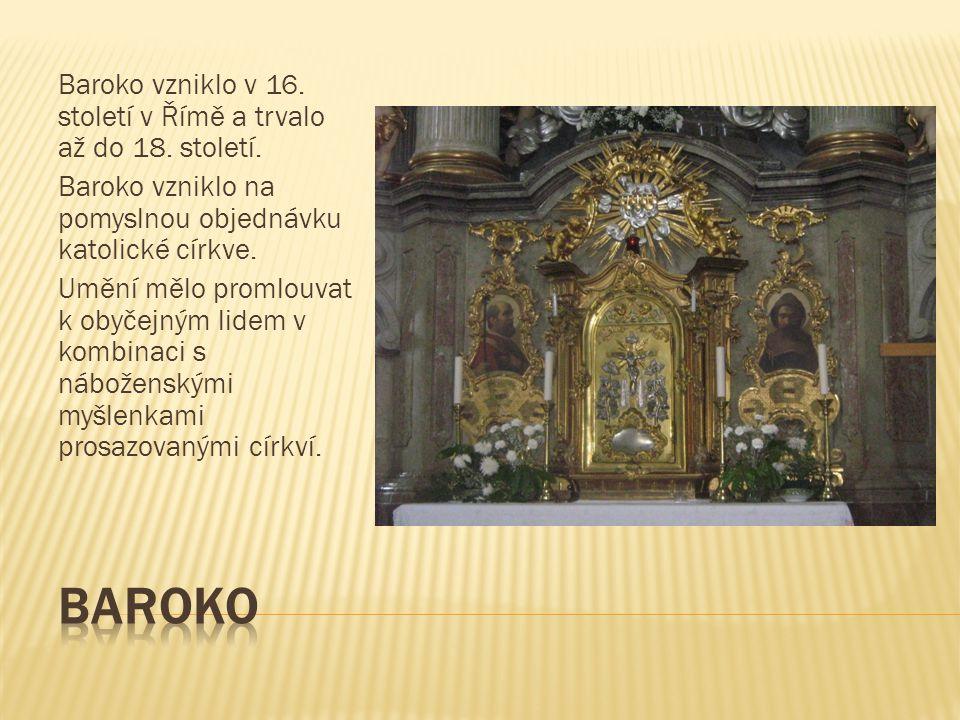 Baroko Baroko vzniklo v 16. století v Římě a trvalo až do 18. století.