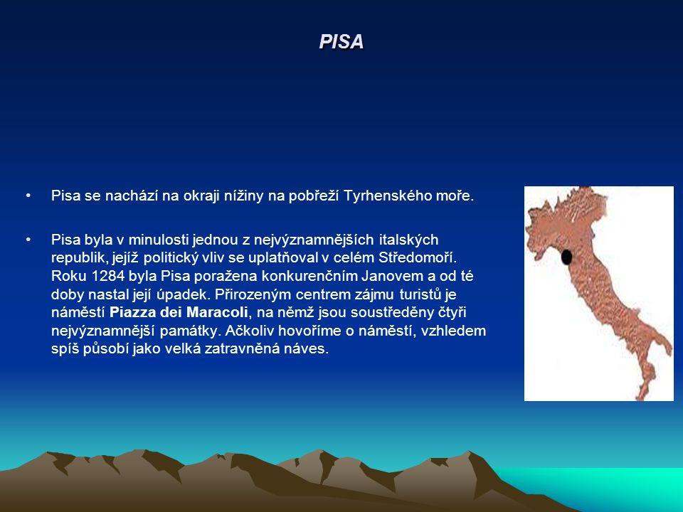 PISA Pisa se nachází na okraji nížiny na pobřeží Tyrhenského moře.