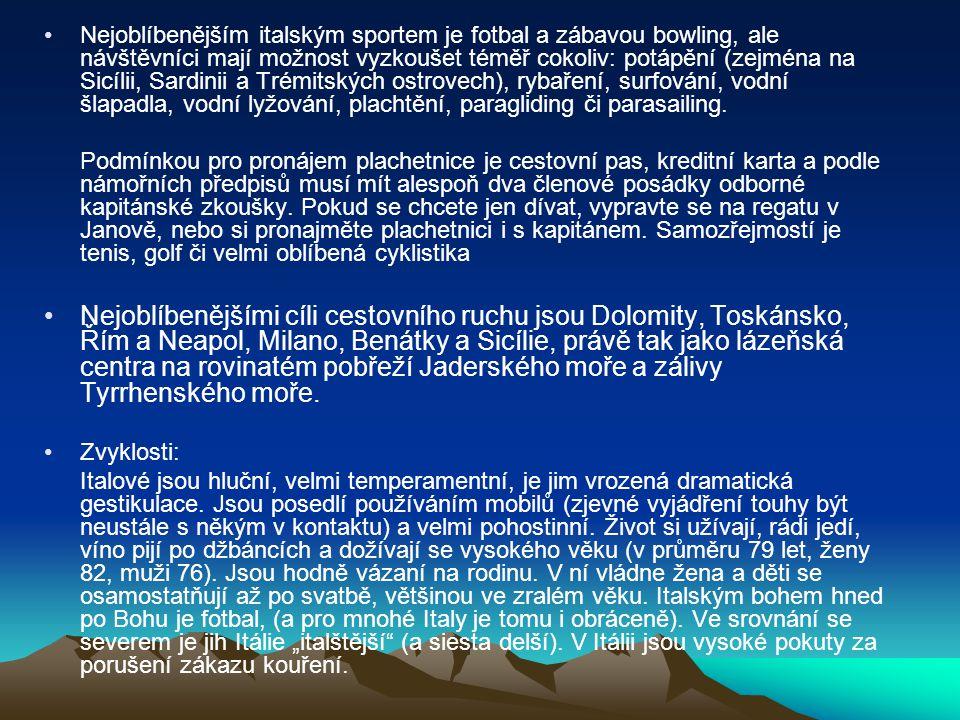 Nejoblíbenějším italským sportem je fotbal a zábavou bowling, ale návštěvníci mají možnost vyzkoušet téměř cokoliv: potápění (zejména na Sicílii, Sardinii a Trémitských ostrovech), rybaření, surfování, vodní šlapadla, vodní lyžování, plachtění, paragliding či parasailing.