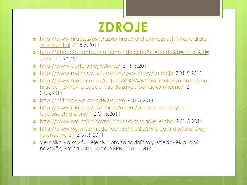 ZDROJE http://www.hrad.cz/cs/prazsky-hrad/turisticky-rozcestnik/katedrala-sv-vita.shtml Z 15.5.2011.