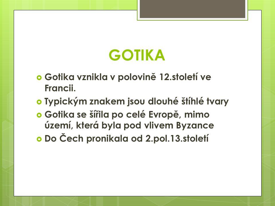 GOTIKA Gotika vznikla v polovině 12.století ve Francii.