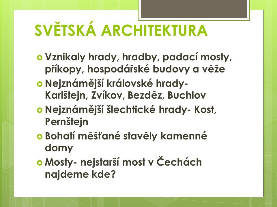 SVĚTSKÁ ARCHITEKTURA Vznikaly hrady, hradby, padací mosty, příkopy, hospodářské budovy a věže.