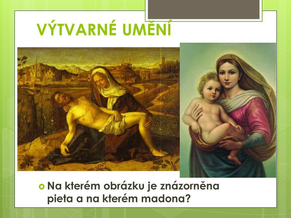 VÝTVARNÉ UMĚNÍ Na kterém obrázku je znázorněna pieta a na kterém madona