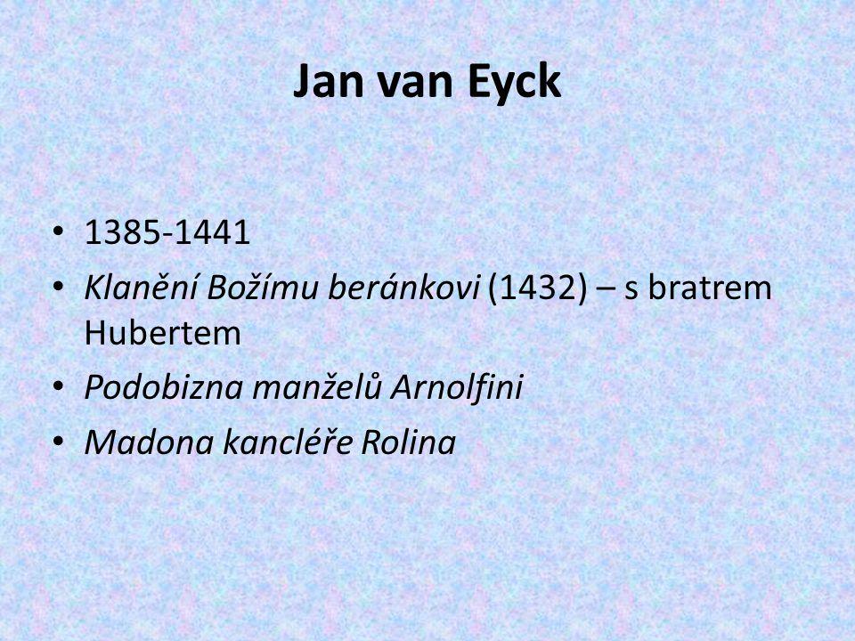 Jan van Eyck 1385-1441. Klanění Božímu beránkovi (1432) – s bratrem Hubertem. Podobizna manželů Arnolfini.
