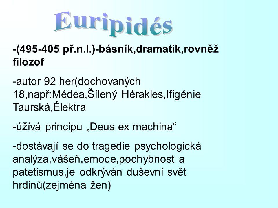 Euripidés -(495-405 př.n.l.)-básník,dramatik,rovněž filozof